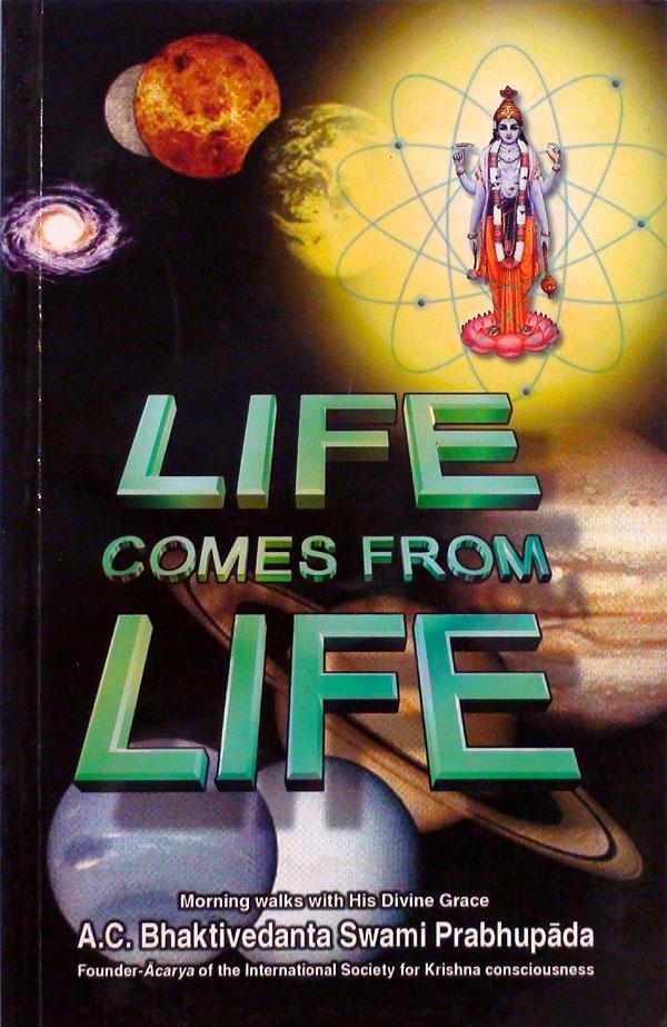 Life Comes From Life -- A.C. Bhaktivedanta Swami Prabhupada